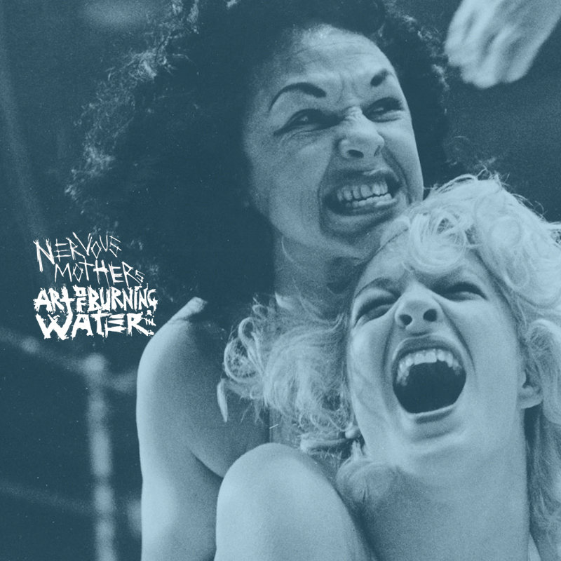 NERVOUS MOTHERS / ART OF BURNING WATER