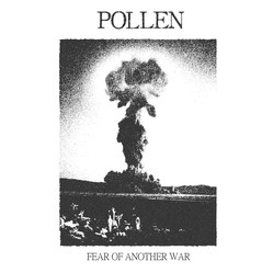POLLEN - Fear of another war